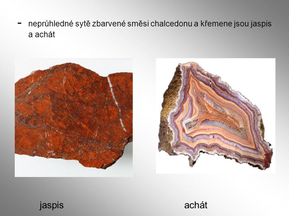- neprůhledné sytě zbarvené směsi chalcedonu a křemene jsou jaspis a achát