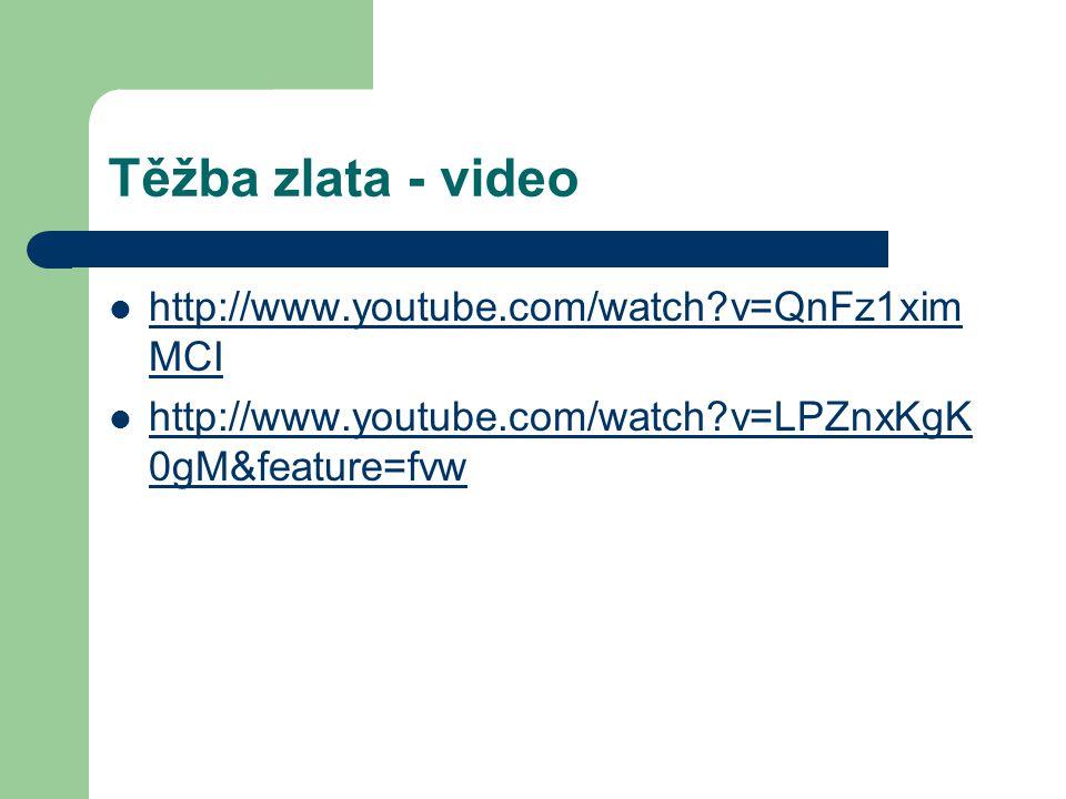 Těžba zlata - video http://www.youtube.com/watch v=QnFz1ximMCI