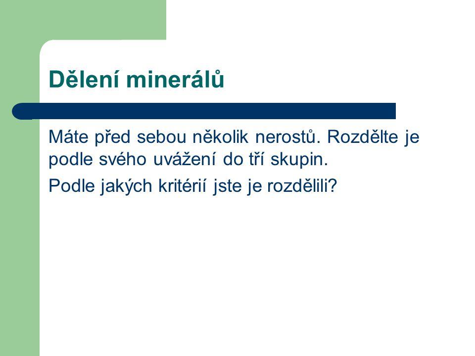 Dělení minerálů Máte před sebou několik nerostů. Rozdělte je podle svého uvážení do tří skupin.