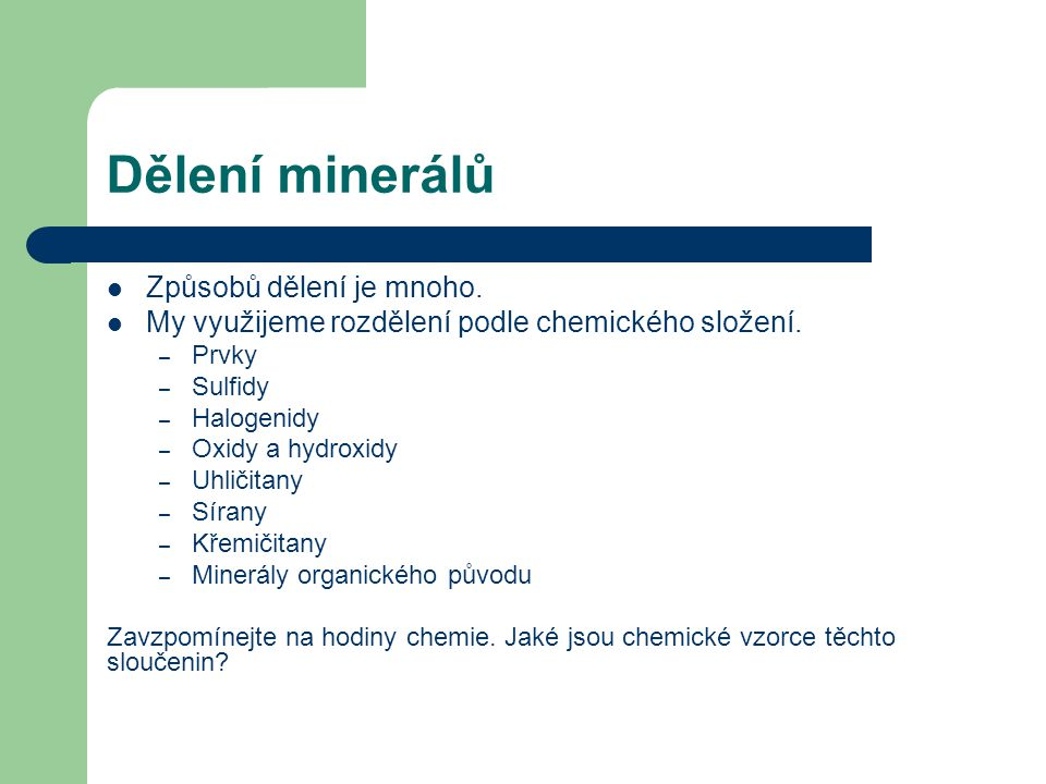 Dělení minerálů Způsobů dělení je mnoho.