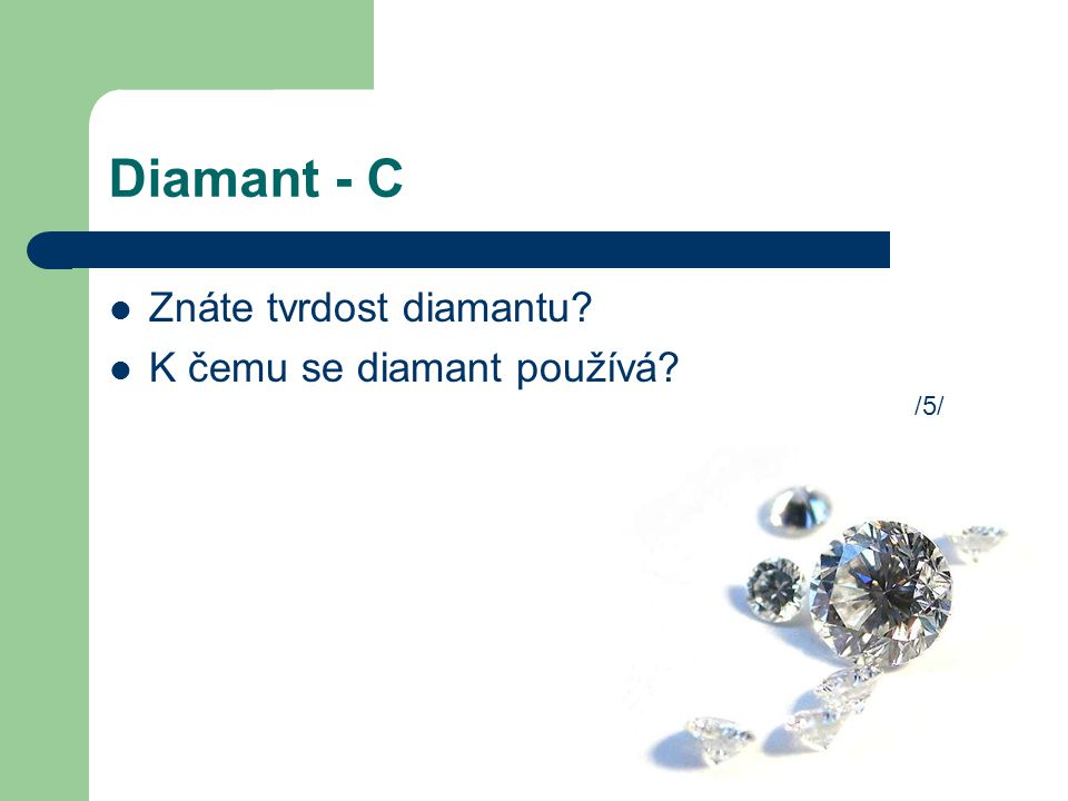 Diamant - C Znáte tvrdost diamantu K čemu se diamant používá /5/
