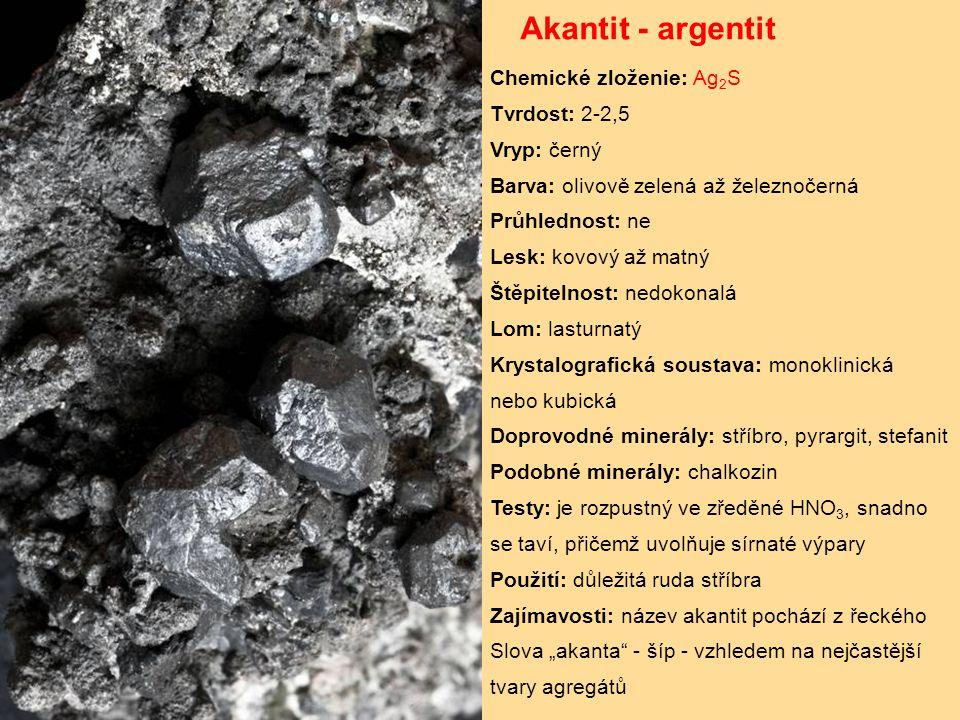 Akantit - argentit Chemické zloženie: Ag2S Tvrdost: 2-2,5 Vryp: černý