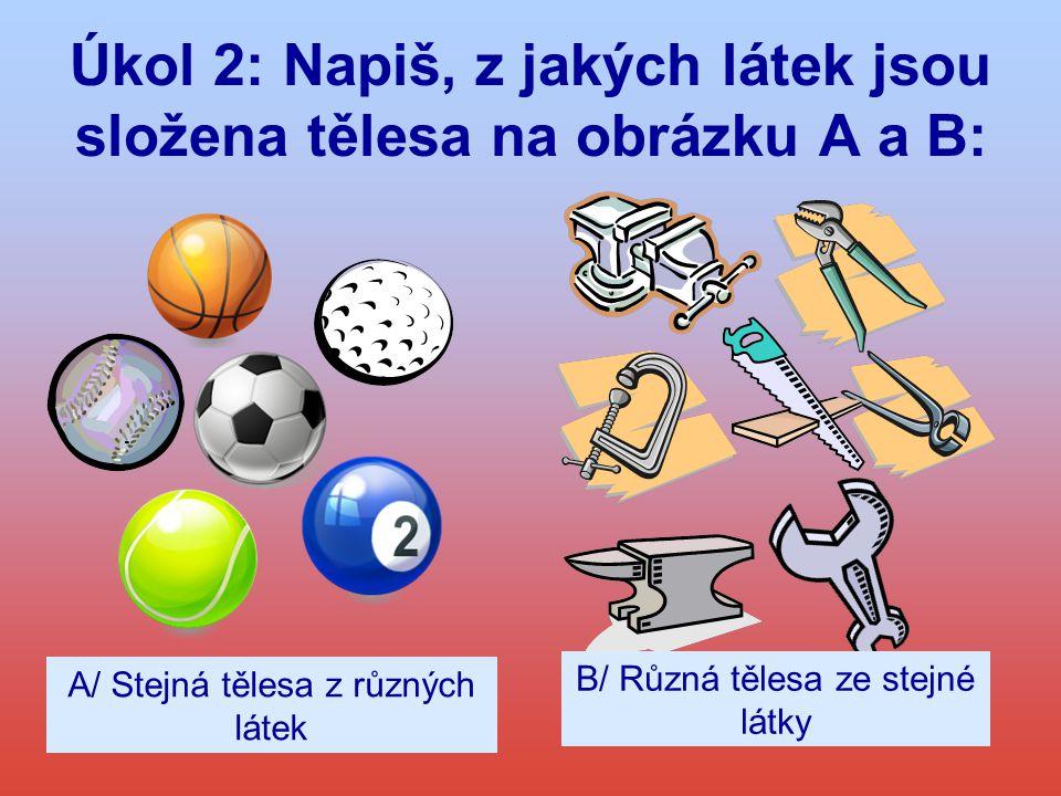 Úkol 2: Napiš, z jakých látek jsou složena tělesa na obrázku A a B: