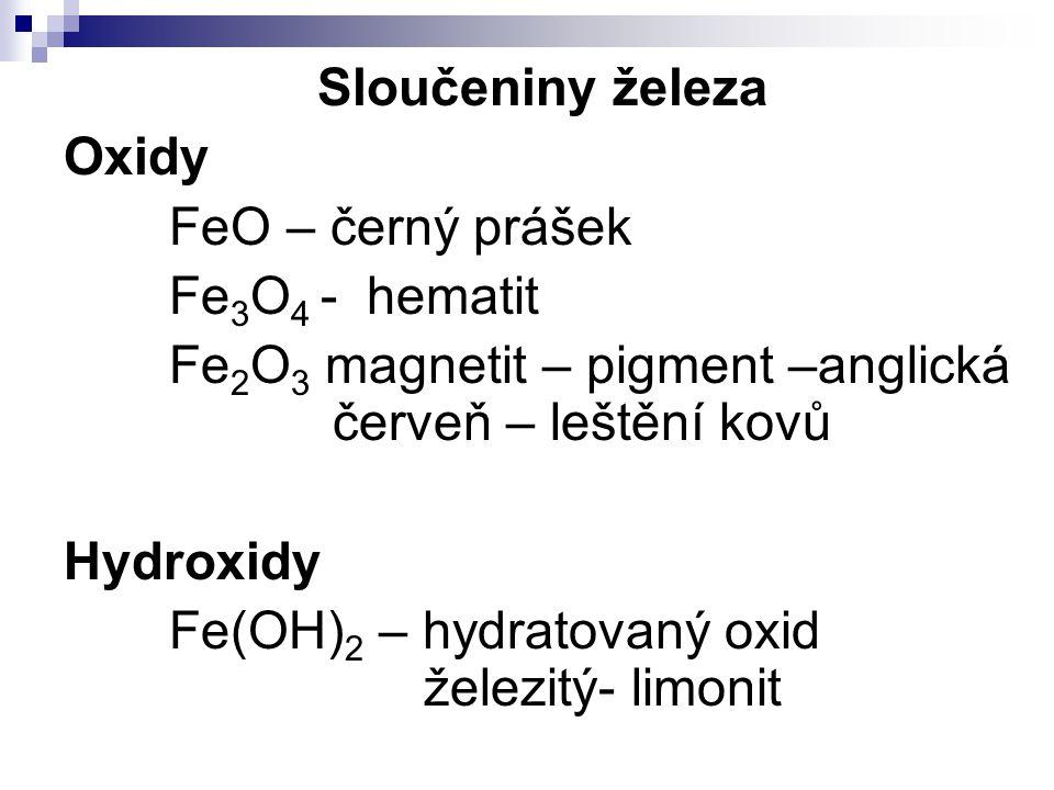 Sloučeniny železa Oxidy. FeO – černý prášek. Fe3O4 - hematit. Fe2O3 magnetit – pigment –anglická červeň – leštění kovů.
