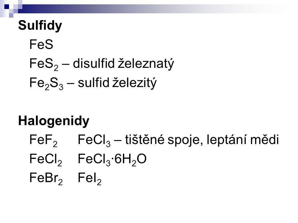Sulfidy FeS. FeS2 – disulfid železnatý. Fe2S3 – sulfid železitý. Halogenidy. FeF2 FeCl3 – tištěné spoje, leptání mědi.