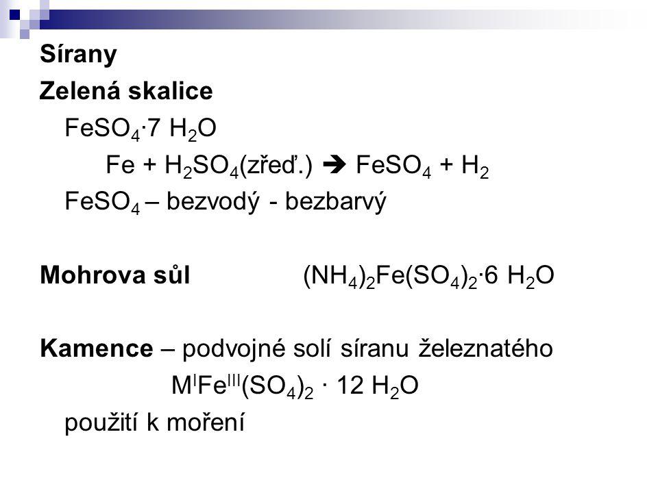 Sírany Zelená skalice. FeSO4·7 H2O. Fe + H2SO4(zřeď.)  FeSO4 + H2. FeSO4 – bezvodý - bezbarvý. Mohrova sůl (NH4)2Fe(SO4)2·6 H2O.