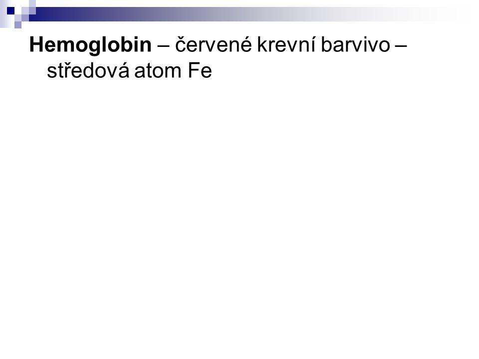 Hemoglobin – červené krevní barvivo – středová atom Fe