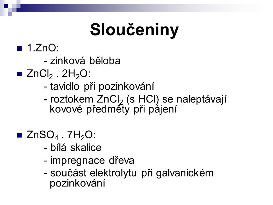 Sloučeniny 1.ZnO: - zinková běloba ZnCl2 . 2H2O: