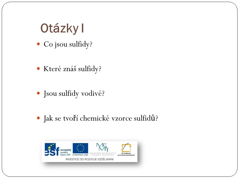 Otázky I Co jsou sulfidy Které znáš sulfidy Jsou sulfidy vodivé