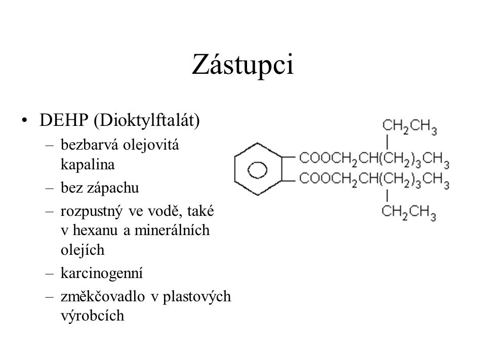 Zástupci DEHP (Dioktylftalát) bezbarvá olejovitá kapalina bez zápachu