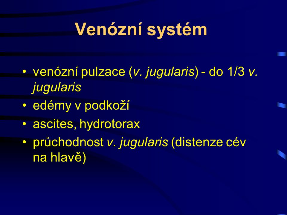 Venózní systém venózní pulzace (v. jugularis) - do 1/3 v. jugularis