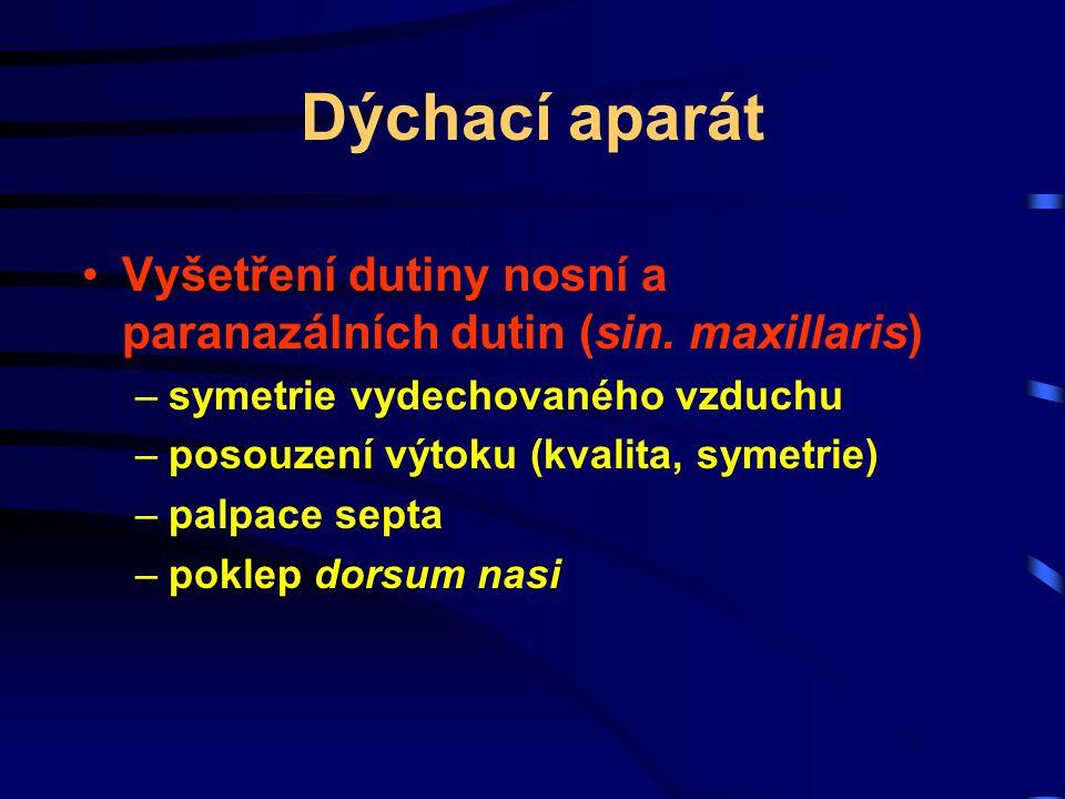 Dýchací aparát Vyšetření dutiny nosní a paranazálních dutin (sin. maxillaris) symetrie vydechovaného vzduchu.