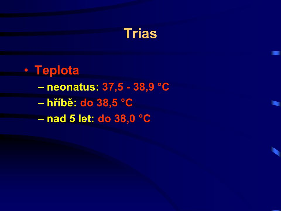 Trias Teplota neonatus: 37,5 - 38,9 °C hříbě: do 38,5 °C