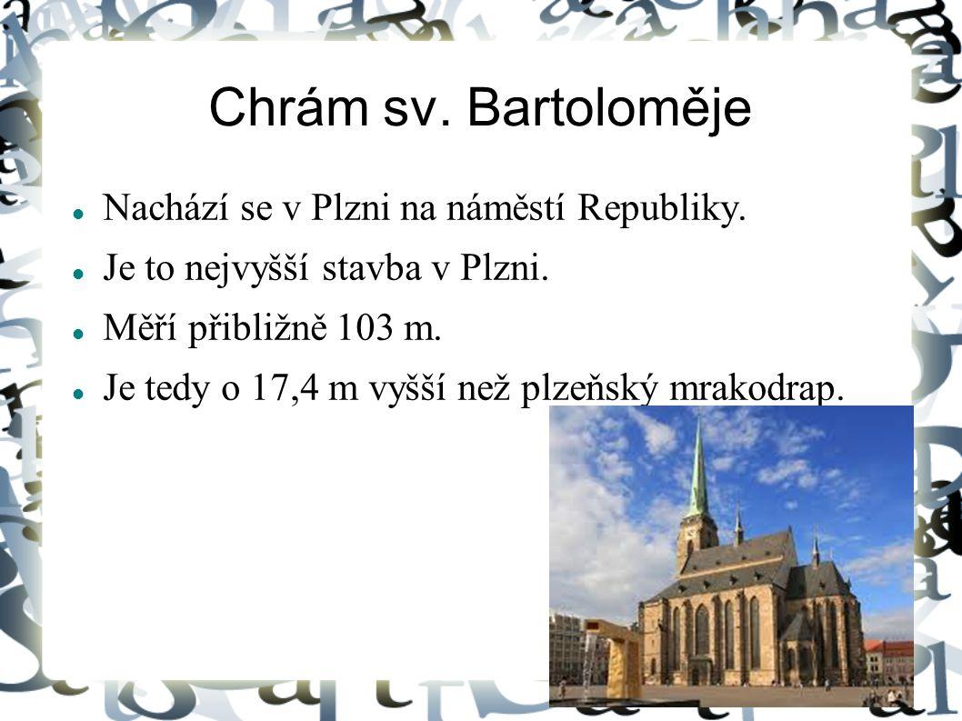 Chrám sv. Bartoloměje Nachází se v Plzni na náměstí Republiky.