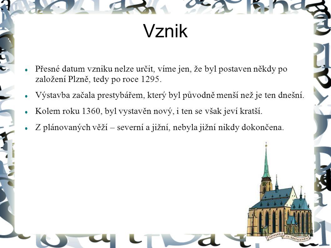 Vznik Přesné datum vzniku nelze určit, víme jen, že byl postaven někdy po založení Plzně, tedy po roce 1295.
