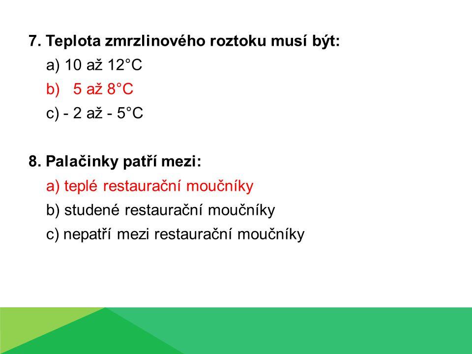 7. Teplota zmrzlinového roztoku musí být: