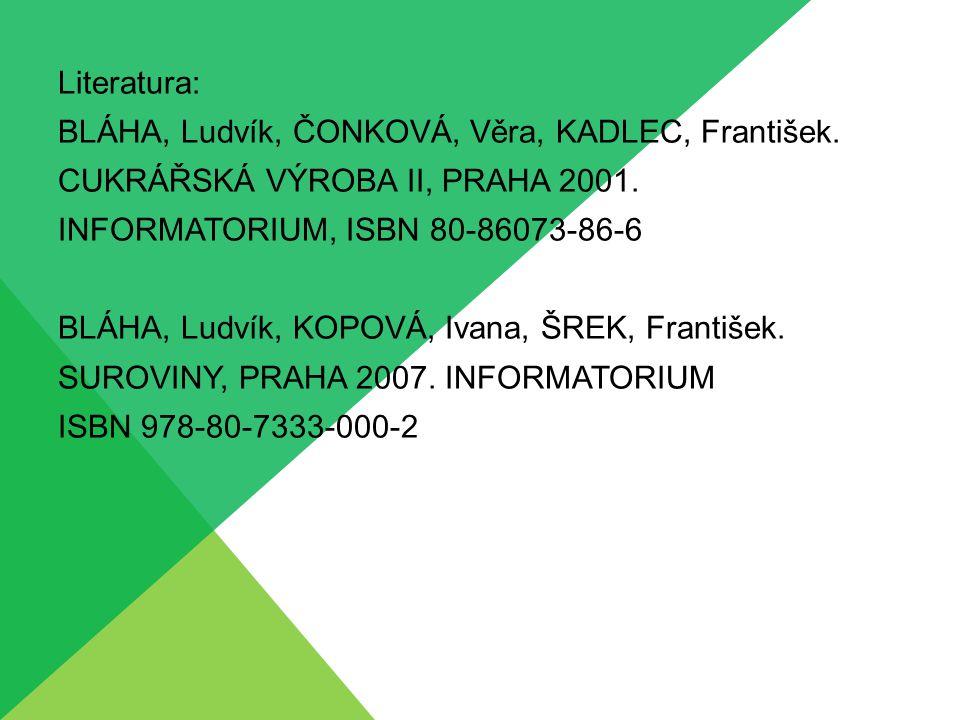 Literatura: BLÁHA, Ludvík, ČONKOVÁ, Věra, KADLEC, František. CUKRÁŘSKÁ VÝROBA II, PRAHA 2001. INFORMATORIUM, ISBN 80-86073-86-6.