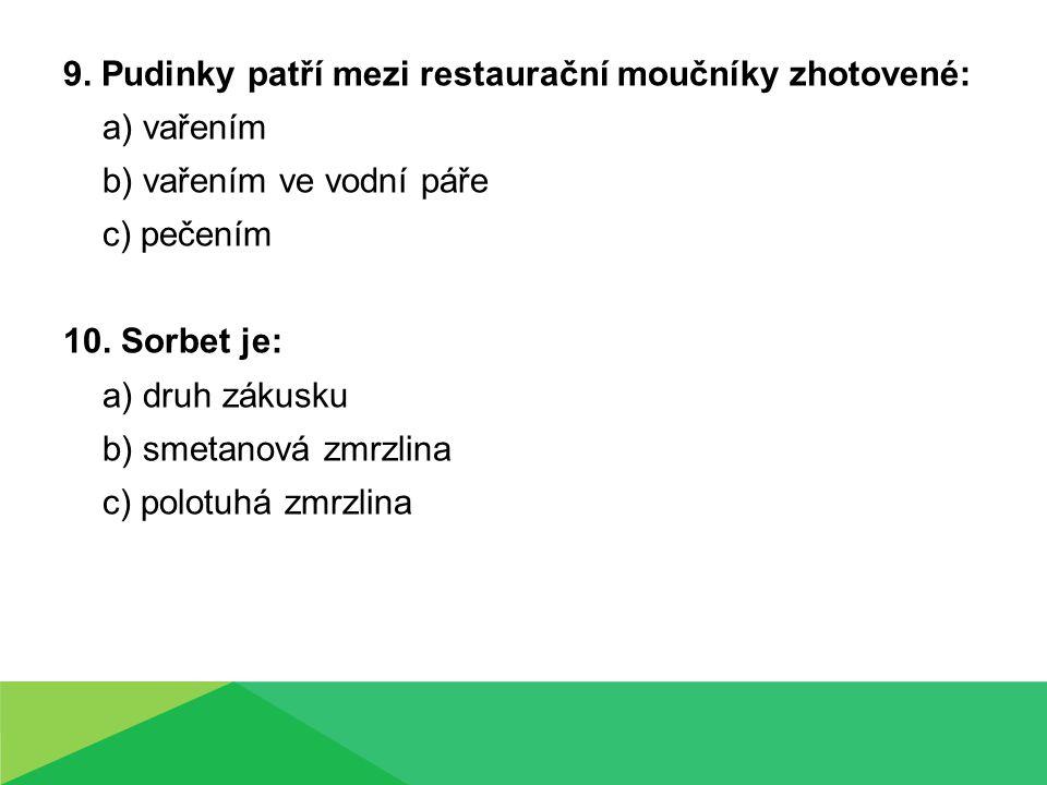 9. Pudinky patří mezi restaurační moučníky zhotovené: