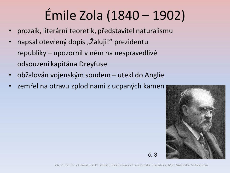 """Émile Zola (1840 – 1902) prozaik, literární teoretik, představitel naturalismu. napsal otevřený dopis """"Žaluji! prezidentu."""