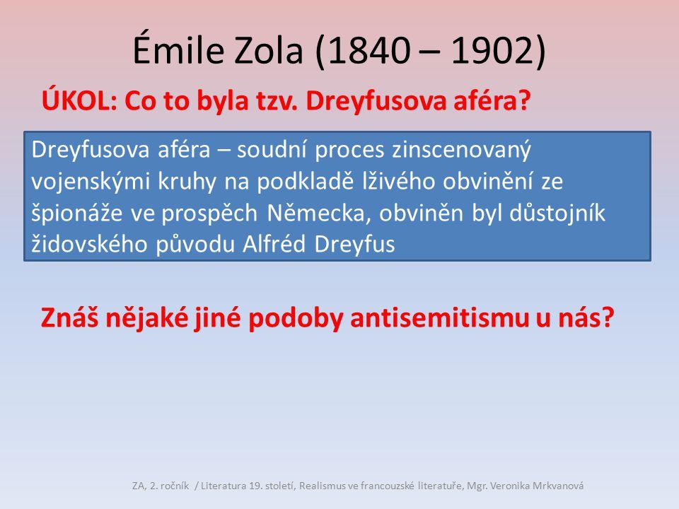 Émile Zola (1840 – 1902) ÚKOL: Co to byla tzv. Dreyfusova aféra