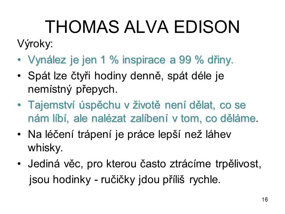 THOMAS ALVA EDISON Výroky: Vynález je jen 1 % inspirace a 99 % dřiny.