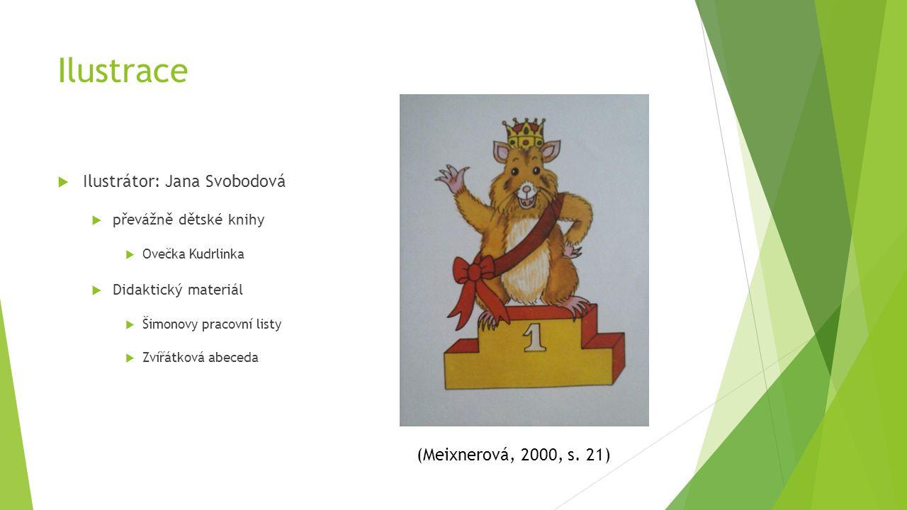 Ilustrace Ilustrátor: Jana Svobodová (Meixnerová, 2000, s. 21)