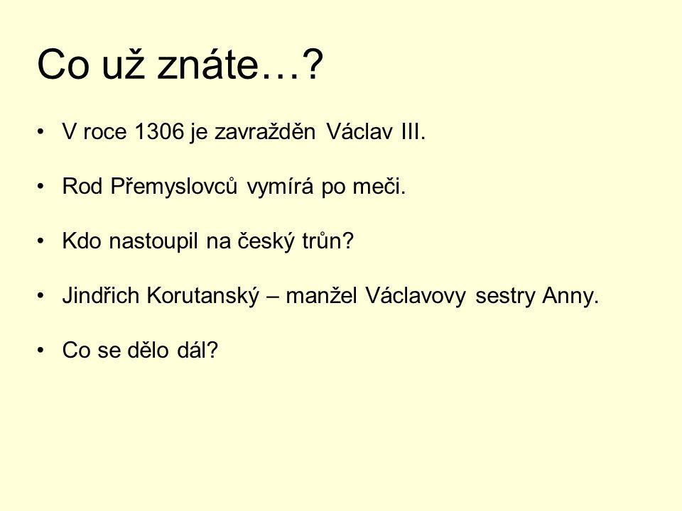Co už znáte… V roce 1306 je zavražděn Václav III.