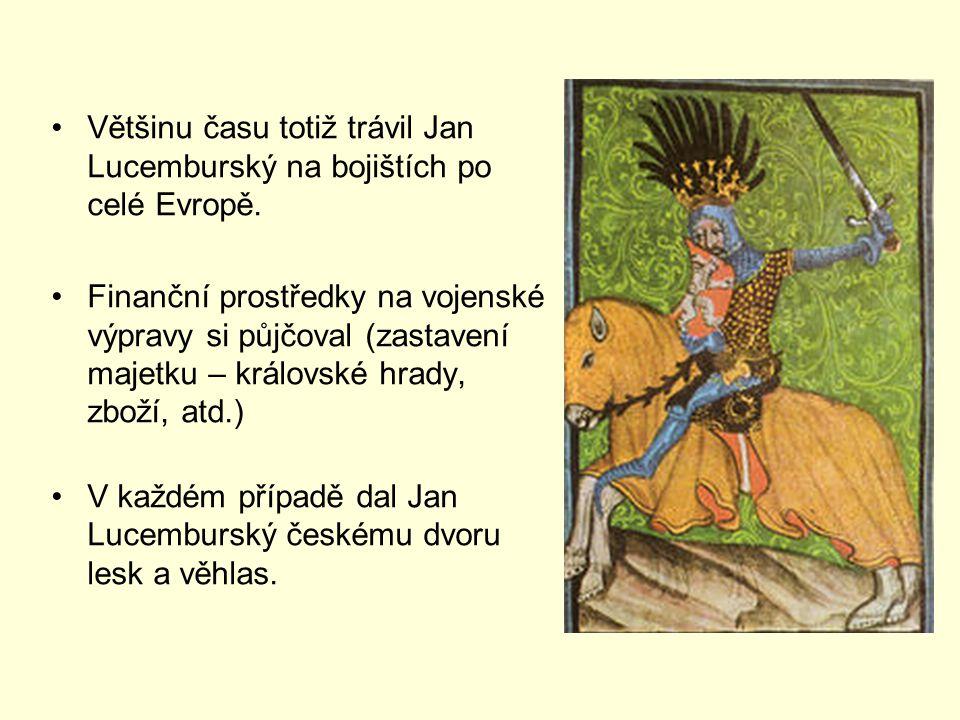 Většinu času totiž trávil Jan Lucemburský na bojištích po celé Evropě.