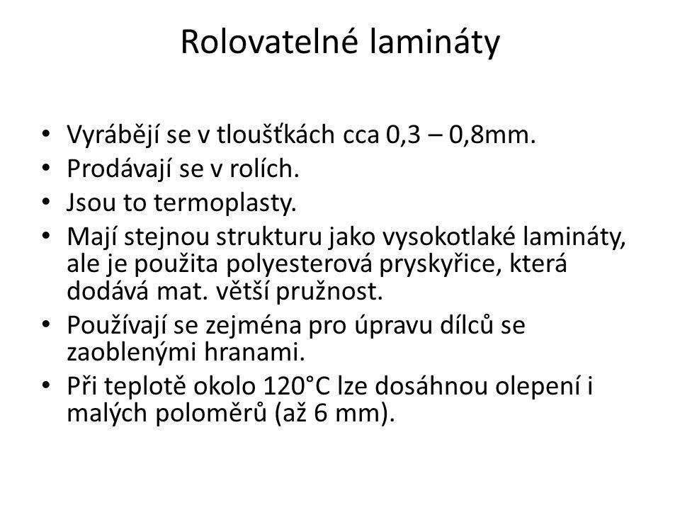 Rolovatelné lamináty Vyrábějí se v tloušťkách cca 0,3 – 0,8mm.