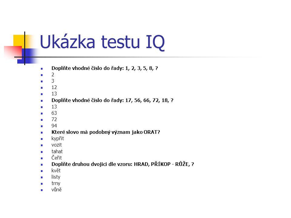 Ukázka testu IQ Doplňte vhodné číslo do řady: 1, 2, 3, 5, 8, 2 3 12