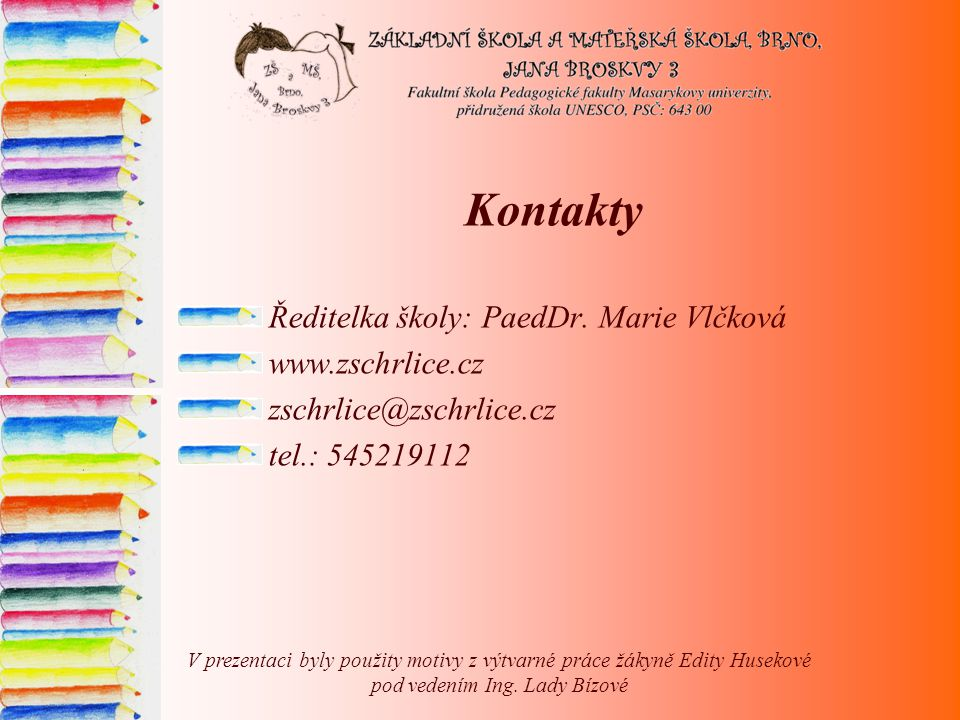 Kontakty Ředitelka školy: PaedDr. Marie Vlčková www.zschrlice.cz