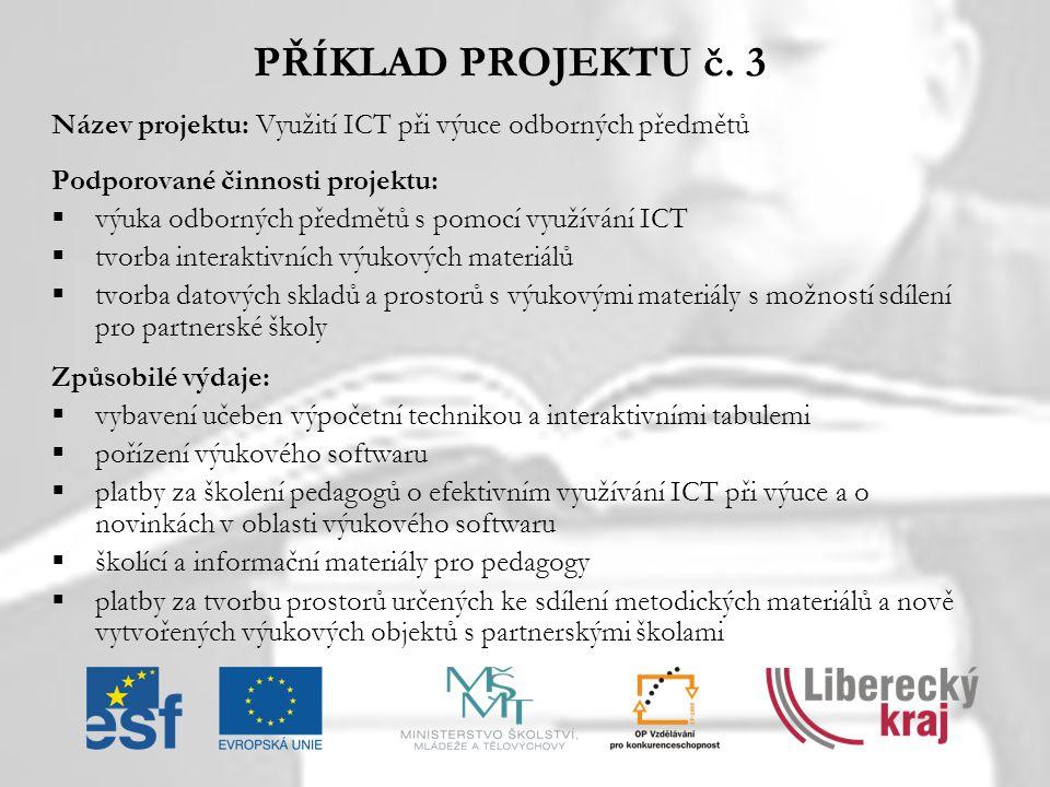 PŘÍKLAD PROJEKTU č. 3 Název projektu: Využití ICT při výuce odborných předmětů. Podporované činnosti projektu: