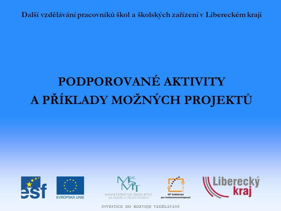 Další vzdělávání pracovníků škol a školských zařízení v Libereckém kraji PODPOROVANÉ AKTIVITY A PŘÍKLADY MOŽNÝCH PROJEKTŮ