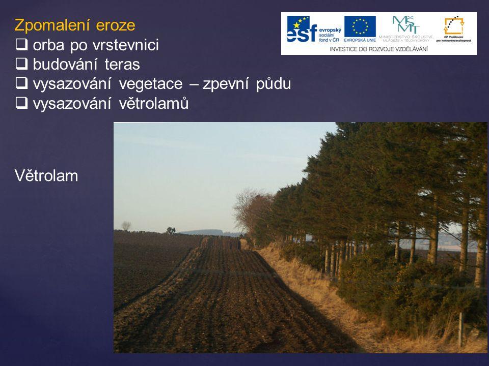Zpomalení eroze orba po vrstevnici. budování teras. vysazování vegetace – zpevní půdu. vysazování větrolamů.