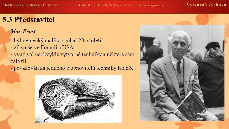 5.3 Představitel Max Ernst byl německý malíř a sochař 20. století