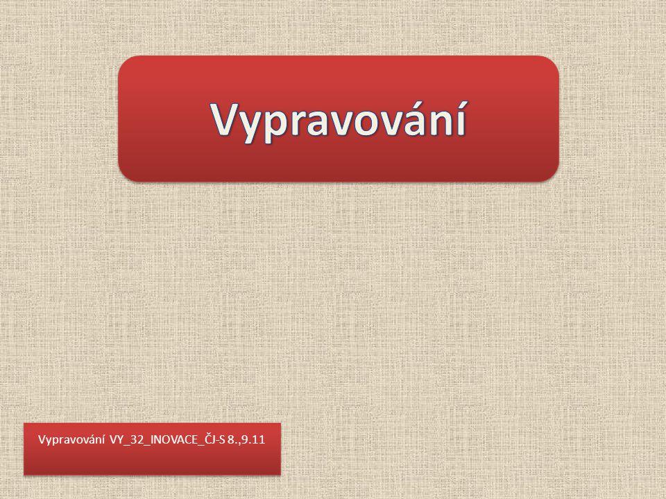 Vypravování VY_32_INOVACE_ČJ-S 8.,9.11