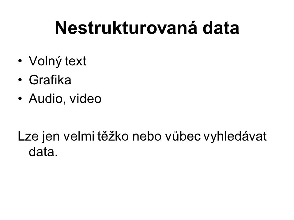 Nestrukturovaná data Volný text Grafika Audio, video