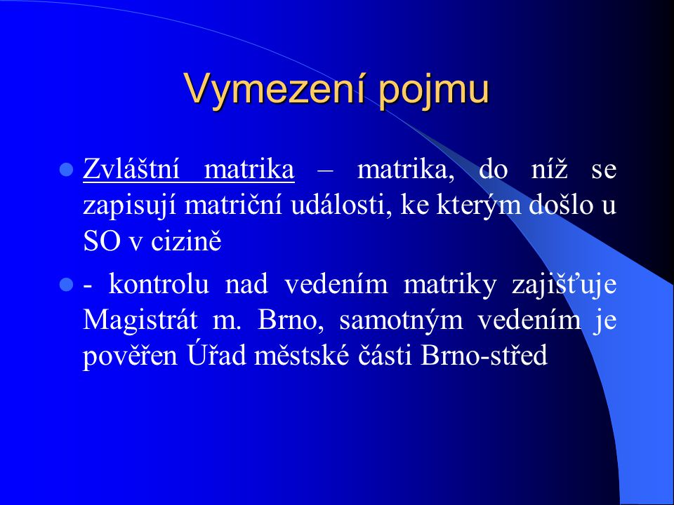 Vymezení pojmu Zvláštní matrika – matrika, do níž se zapisují matriční události, ke kterým došlo u SO v cizině.