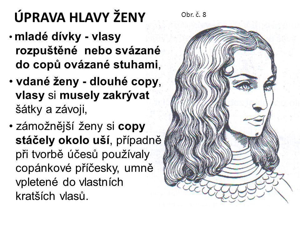 ÚPRAVA HLAVY ŽENY Obr. č. 8. mladé dívky - vlasy rozpuštěné nebo svázané do copů ovázané stuhami,