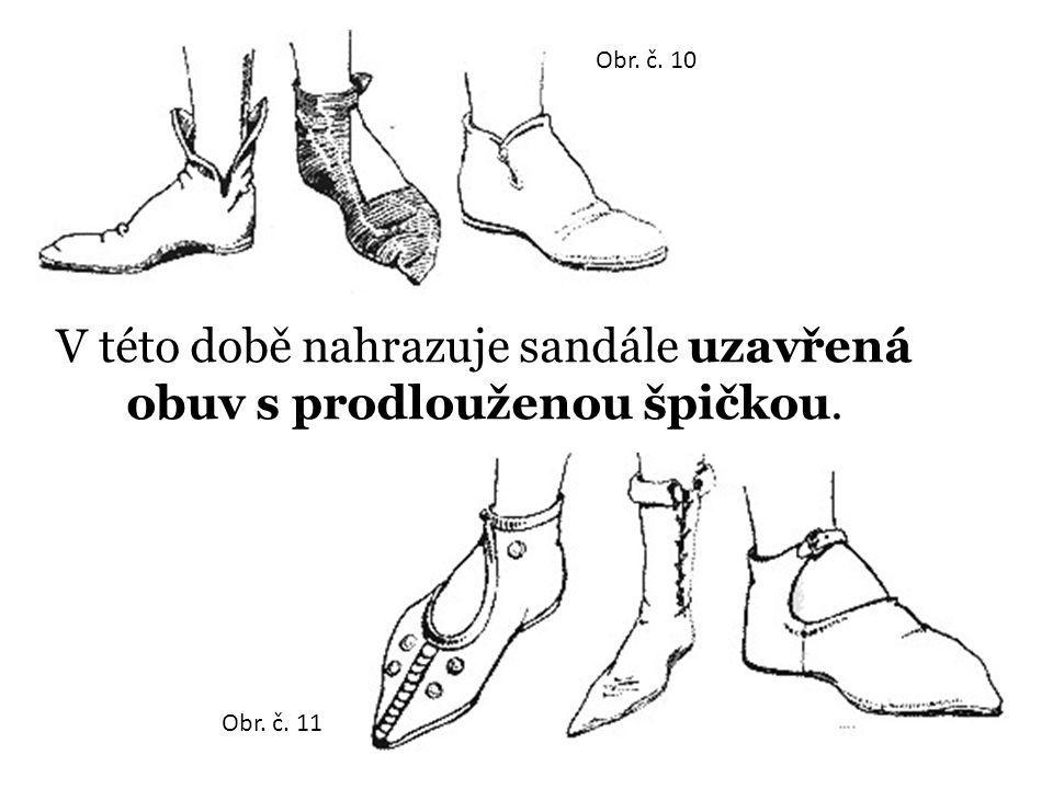 V této době nahrazuje sandále uzavřená obuv s prodlouženou špičkou.