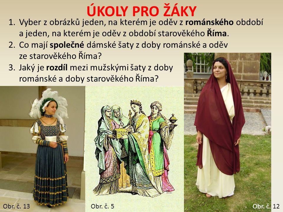 ÚKOLY PRO ŽÁKY Vyber z obrázků jeden, na kterém je oděv z románského období a jeden, na kterém je oděv z období starověkého Říma.