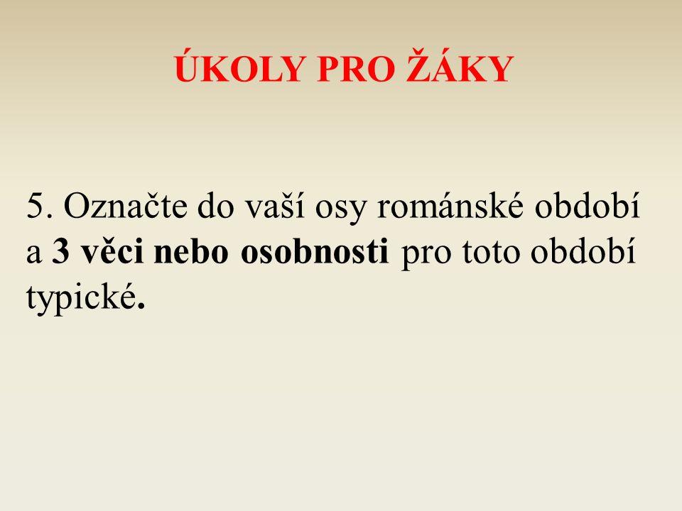 ÚKOLY PRO ŽÁKY 5. Označte do vaší osy románské období.