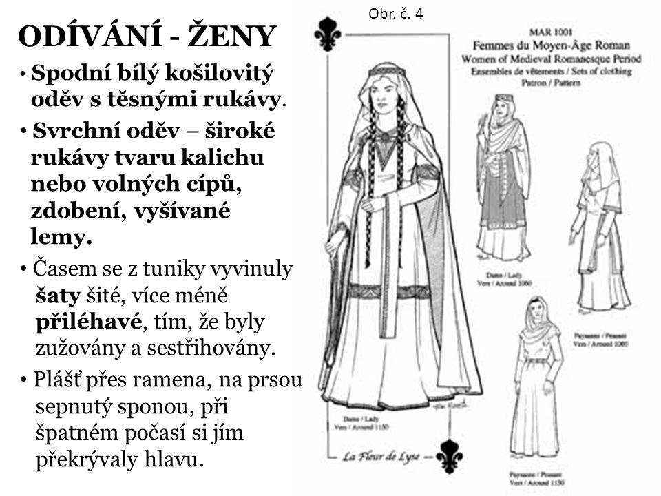 ODÍVÁNÍ - ŽENY Obr. č. 4. Spodní bílý košilovitý oděv s těsnými rukávy.