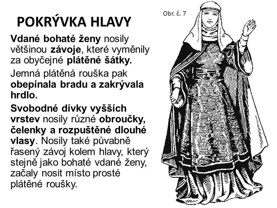 POKRÝVKA HLAVY Obr. č. 7. Vdané bohaté ženy nosily většinou závoje, které vyměnily za obyčejné plátěné šátky.