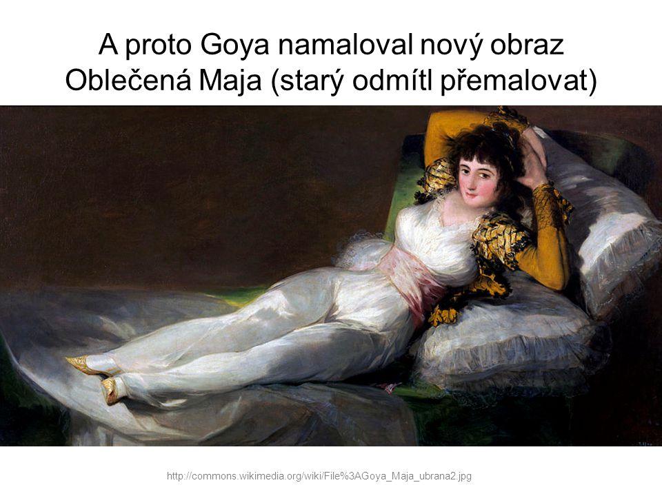 A proto Goya namaloval nový obraz Oblečená Maja (starý odmítl přemalovat)