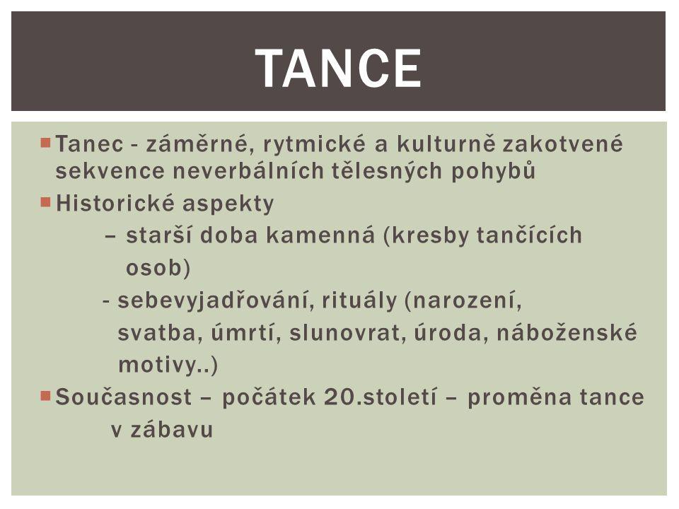 Tance Tanec - záměrné, rytmické a kulturně zakotvené sekvence neverbálních tělesných pohybů. Historické aspekty.