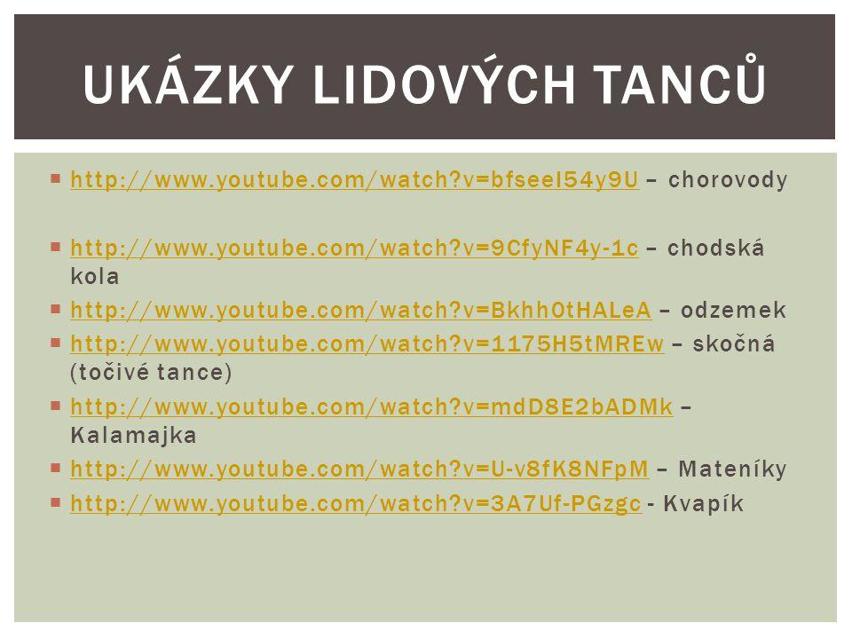 Ukázky lidových tanců http://www.youtube.com/watch v=bfseeI54y9U – chorovody. http://www.youtube.com/watch v=9CfyNF4y-1c – chodská kola.