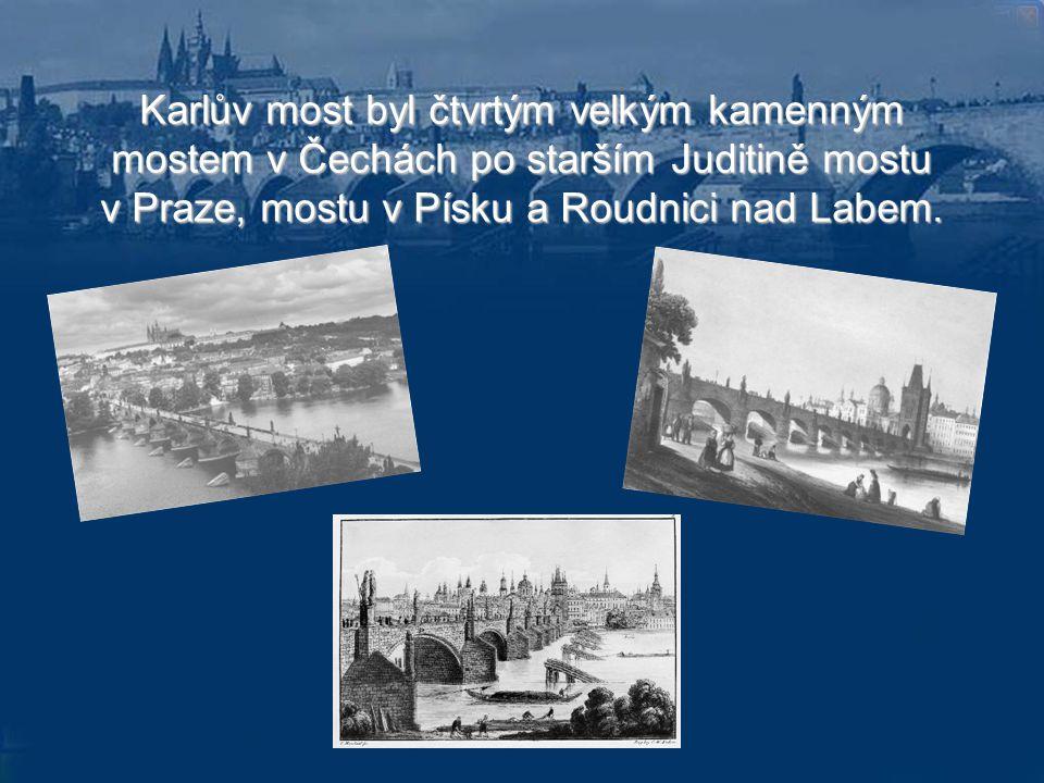 Karlův most byl čtvrtým velkým kamenným mostem v Čechách po starším Juditině mostu v Praze, mostu v Písku a Roudnici nad Labem.
