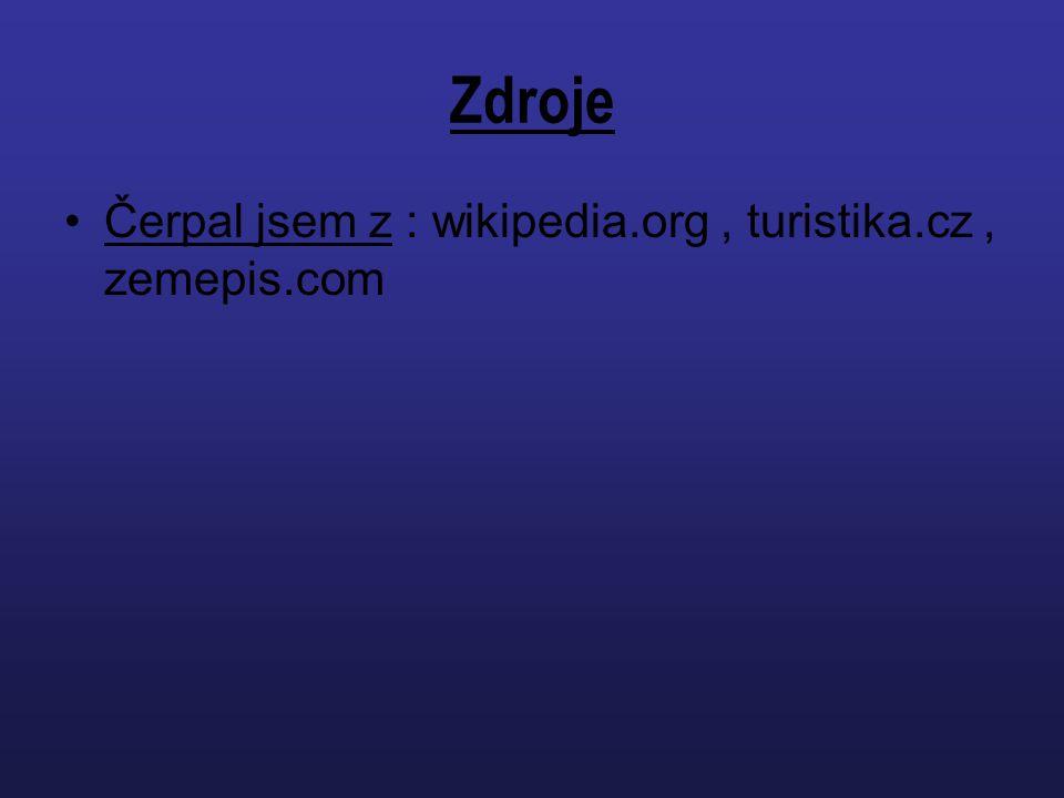 Zdroje Čerpal jsem z : wikipedia.org , turistika.cz , zemepis.com