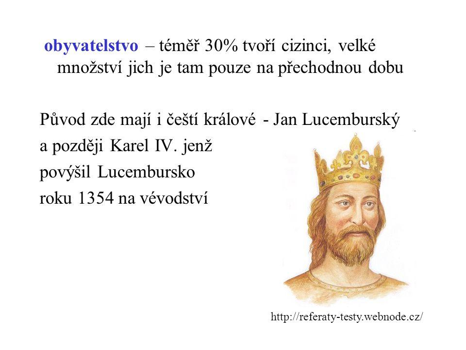 obyvatelstvo – téměř 30% tvoří cizinci, velké množství jich je tam pouze na přechodnou dobu Původ zde mají i čeští králové - Jan Lucemburský a později Karel IV. jenž povýšil Lucembursko roku 1354 na vévodství